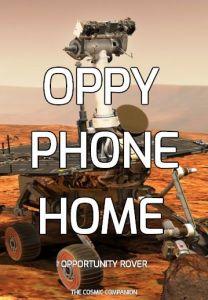 Oppy phone home.